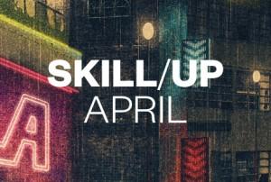 Skill/Up —April