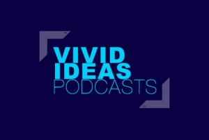 Feed your mind with these Vivid Ideas podcasts